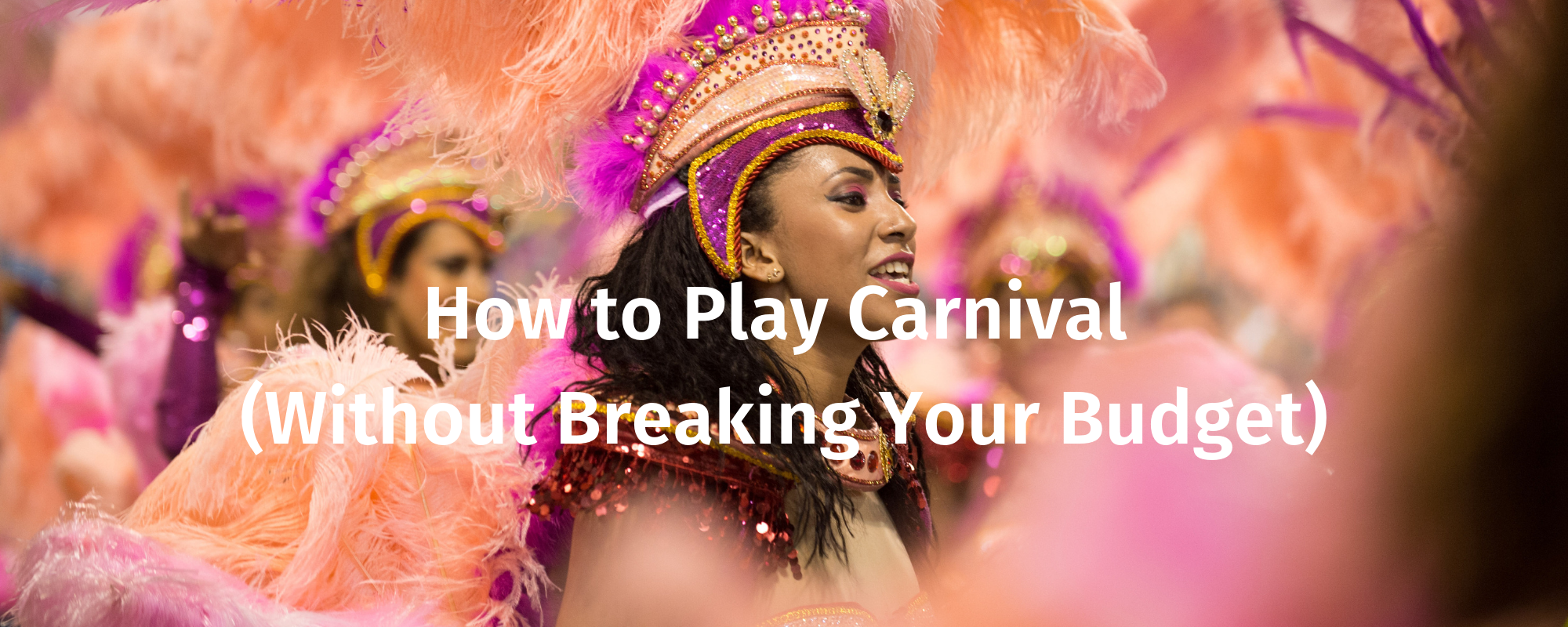 How to Play Carnival (Without Breaking Your Budget)