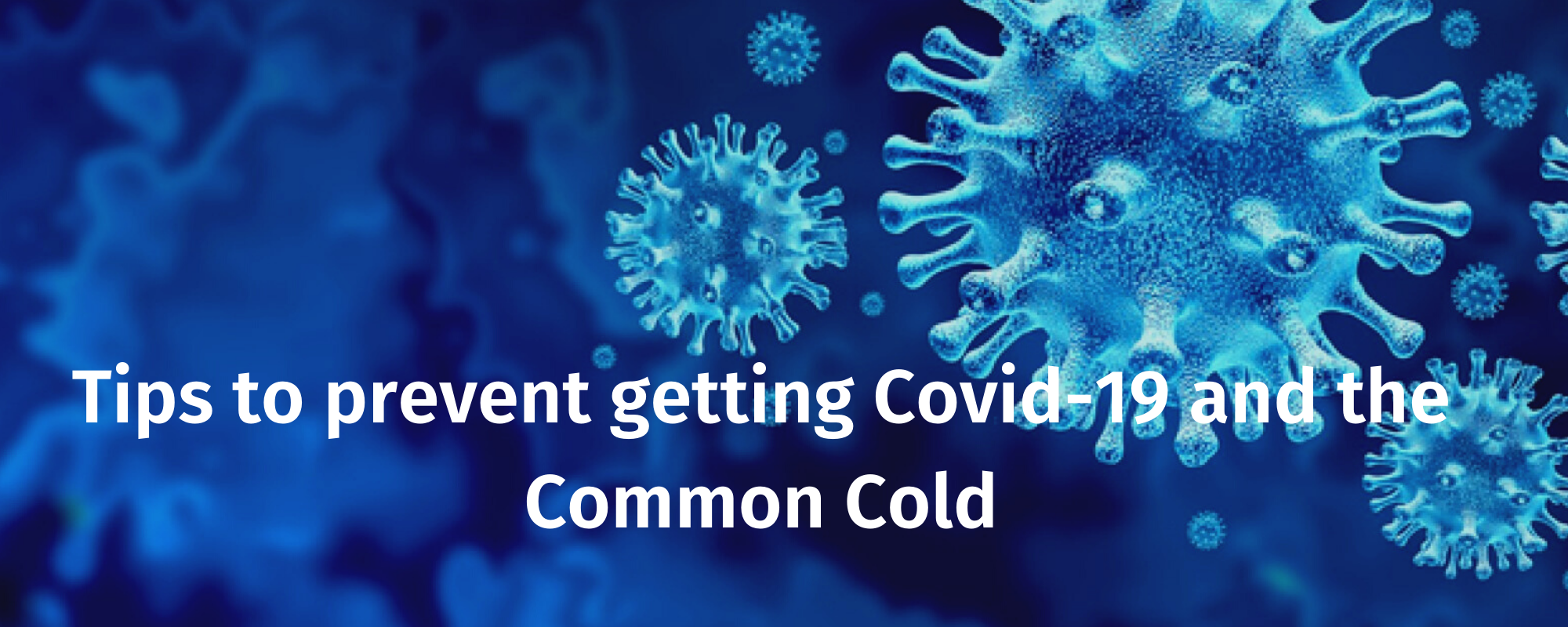 Tips to prevent getting Covid-19 and the Common Cold
