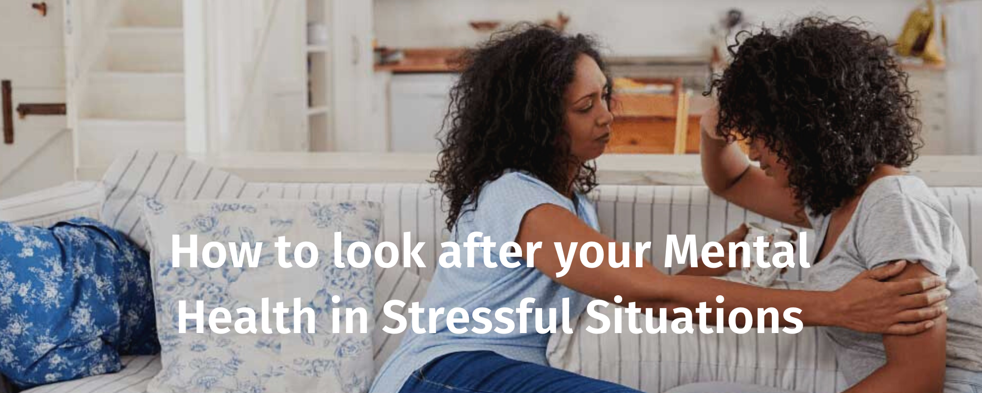 How to look after your Mental Health in Stressful Situations