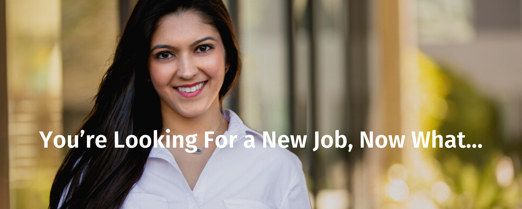You're Looking For a New Job, Now What…