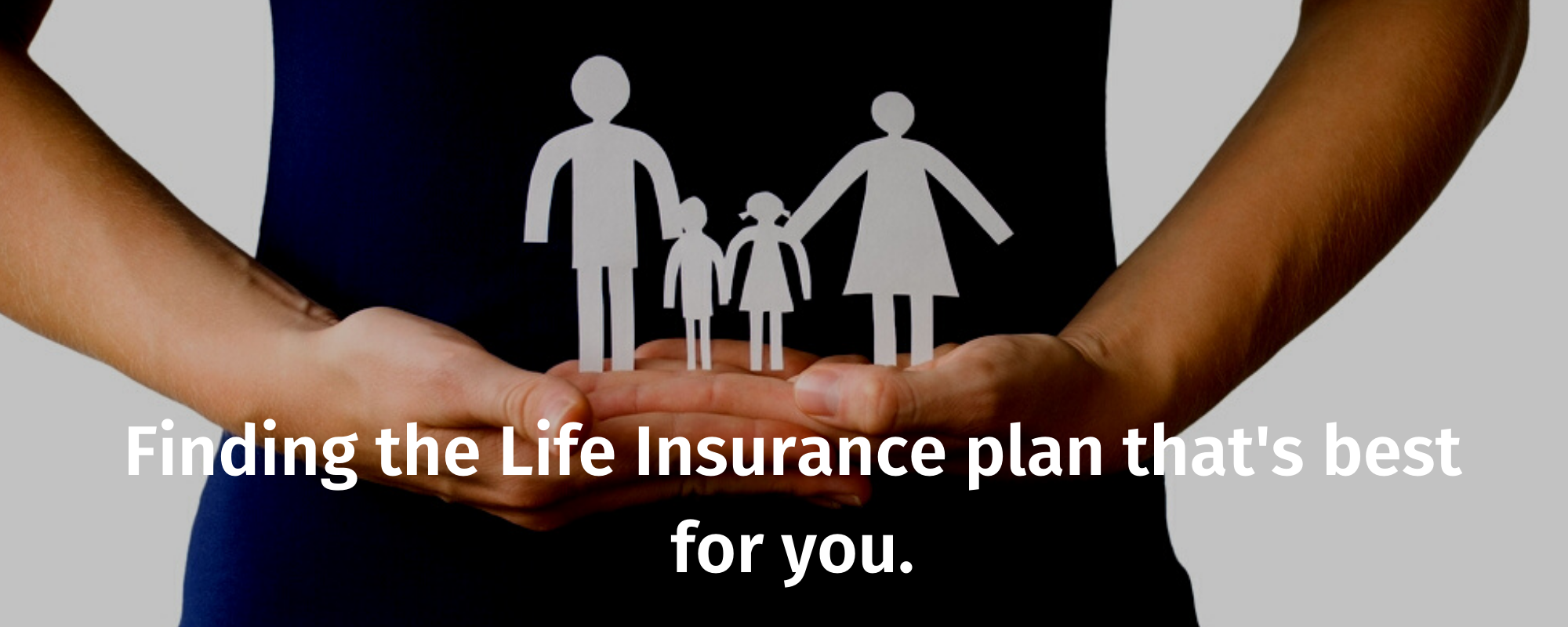 Finding the Life Insurance Plan That's Best for You